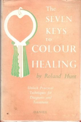 SEVEN KEYS TO COLOUR HEALING; A Complete Outline of the Practice. Roland Hunt