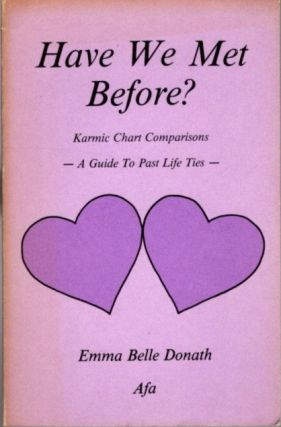 HAVE WE MET BEFORE?; Karmic Chart Comparisons, A Guide To Past Life Ties. Emma Belle Donath