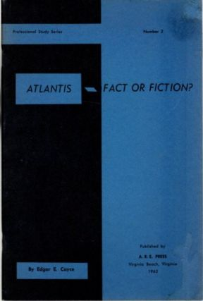 ATLANTIS - FACT OR FICTION? Edgar E. Cayce