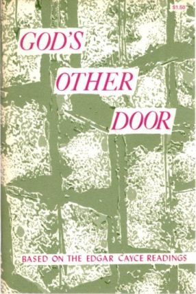 GOD'S OTHER DOOR AND THE CONTINUITY OF LIFE; Based on the Edgar Cayce Readings. Edgar Cayce