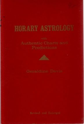 A MODERN SCIENTIFIC TEXTBOOK ON HORARY ASTROLOGY; with Authentic Charts and Predictions....