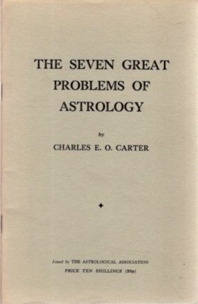SEVEN GREAT PROBLEMS OF ASTROLOGY. Charles E. O. Carter