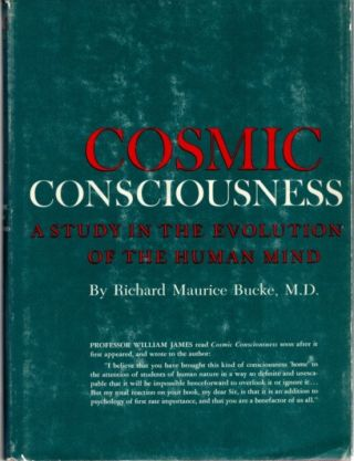 COSMIC CONSCIOUSNESS.; A Study in the Evolution of the Human Mind. Richard Maurice Bucke