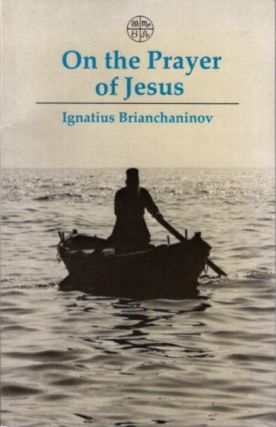 ON THE PRAYER OF JESUS. Ignatius Brianchaninov
