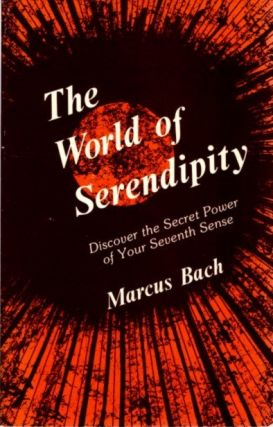 THE WORLD OF SERENDIPITY; Discover the Secret Power of Your Seventh Sense. Marcus Bach