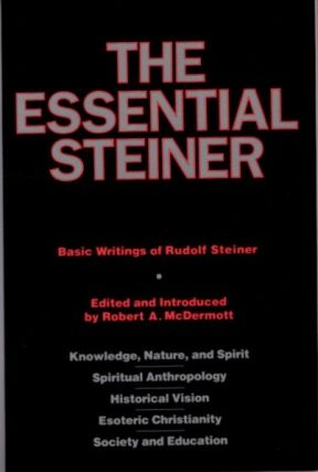 THE ESSENTIAL STEINER. Rudolf Steiner, Robert A. McDermott