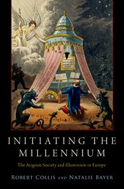 INITIATING THE MILLENNIUM; The Avignon Society and Illuminism in Europe. Robert Collis, Natalie...