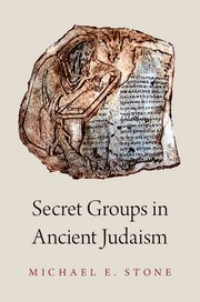 SECRET GROUPS IN ANCIENT JUDAISM. Michael E. Stone