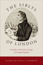 THE SIBLYS OF LONDON; A Family on the Esoteric Fringes of Georgian England. Susan Mitchell Sommers