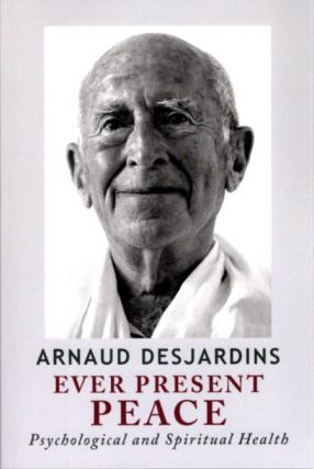 EVER PRESENT PEACE; Psychological and Spiritual Health. Arnaud Desjardins