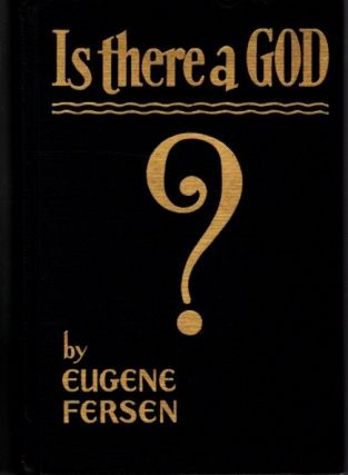 IS THERE A GOD? Eugene Fersen
