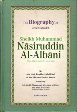 THE BIOGRAPHY OF GREAT MUHADDITH SHEIKH MUHAMMAD NASIRUDDIN AL-ALBANI. Abu Nasir Ibrahim Abdul...