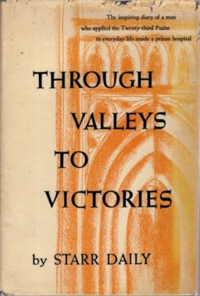 THROUGH THE VALLEYS TO VICTORIES. Starr Daily