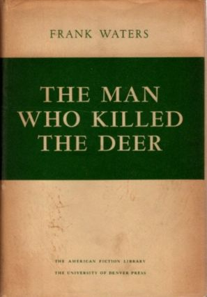 THE MAN WHO KILLED THE DEER. Frank Waters