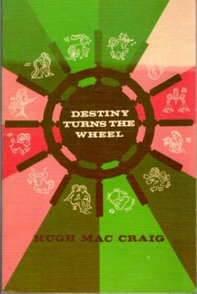 DESTINY TURNS THE WHEEL; How to Interpret the Natal or Character Chart and the Destiny Chart...