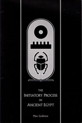 THE INITIATORY PROCESS IN ANCIENT EGYPT. Max Guilmot