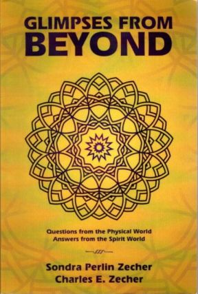 GLIMPSES FROM BEYOND; Questions from the Physical World, Answers from the Spirit World. Sondra...