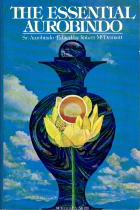 THE ESSENTIAL AUROBINDO. Sri Aurobindo, Robert Mcdermott