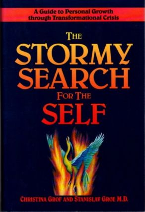 THE STORMY SEARCH FOR THE SELF; A Guide to Personal Growth Through Transformational Crisis....