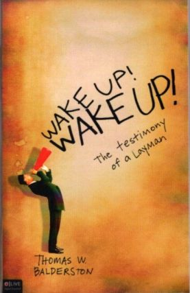 WAKE UP! WAKE UP!; The Testimony of a Layman. Thomas W. Balderston