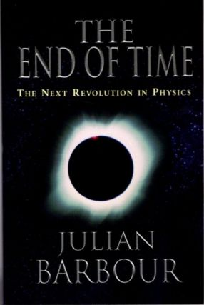 THE END OF TIME; The Next Revolution in Physics. Julian Barbour