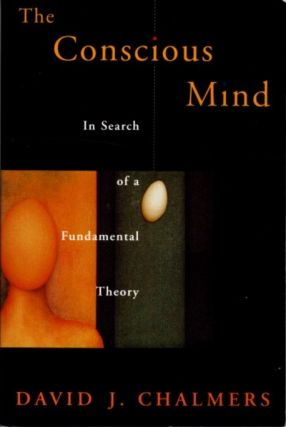 THE CONSCIOUS MIND; In Search of a Fundamental Theory. David J. Chalmers