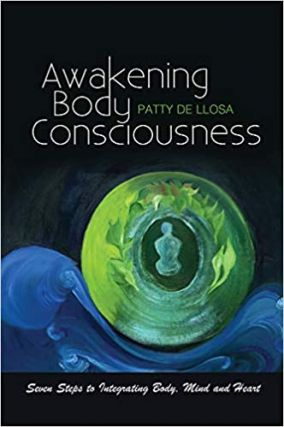 AWAKENING BODY CONSCIOUSNESS; Seven Steps to Integrating Body, Mind and Heart
