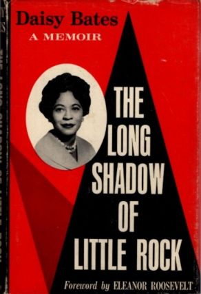 THE LONG SHADOW OF LITTLE ROCK; A Memoir. Daisy Bates