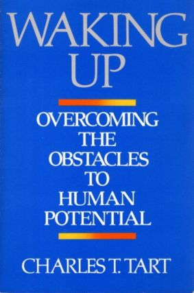 WAKING UP: OVERCOMING THE OBSTACLES TO HUMAN POTENTIAL. Charles Tart.