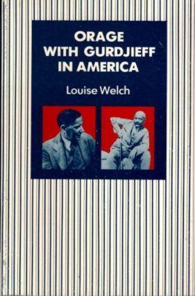 ORAGE WITH GURDJIEFF IN AMERICA. Louise Welch.