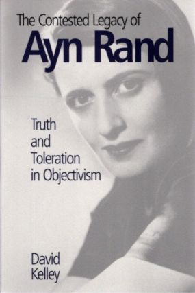 THE CONTESTED LEGACY OF ANY RAND; Truth and Toleration in Objectivism. David Kelley