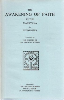 THE AWAKENING OF FAITH IN THE MAHAYANA. Asvaghosha