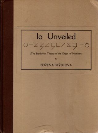 IO UNVEILED; (The Brydlovan Theory of the Origin of Numbers). Bozena Brydlova