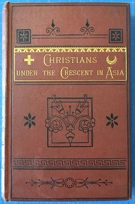 CHRISTIANS UNDER THE CRESCENT IN ASIA. E. L. Cutts