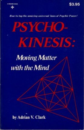 PSYCHO-KENESIS; Moving Matter with the Mind. Adrian V. Clark