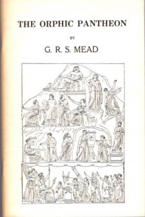 THE ORPHIC PANTHEON. G. R. S. Mead