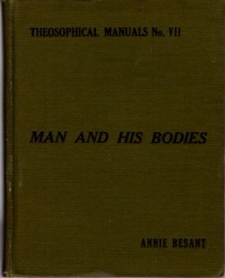 MAN AND HIS BODIES. Annie Besant