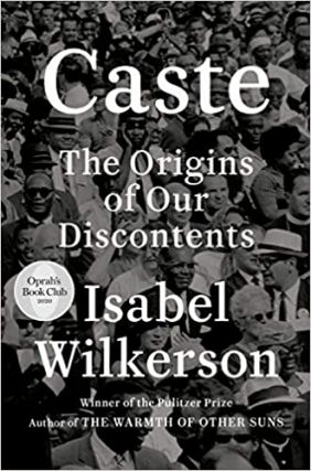 CASTE; The Origins of Our Discontents. Isabel Wilkerson