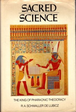 SACRED SCIENCE: THE KING OF PHARAONIC THEOCRACY. R. A. Schwaller de Lubicz