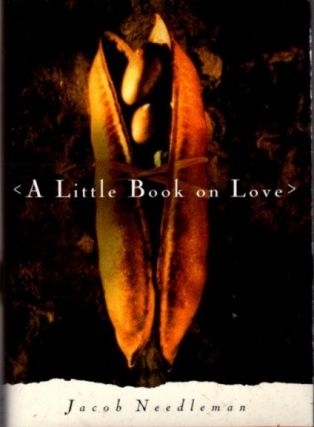 A LITTLE BOOK ON LOVE. Jacob Needleman