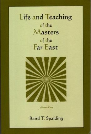 LIFE AND TEACHING OF THE MASTERS OF THE EAST; Volume One. Baird T. Spalding