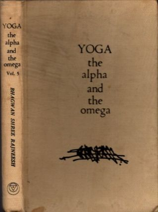 YOGA, THE ALPHA AND THE OMEGA: VOLUME 5 (V); Talks on the Yoga Sutras of Patanjali. Bhagwan Shree...