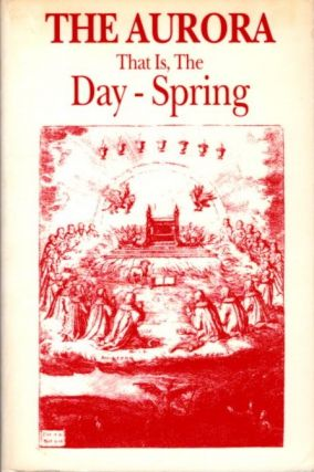 THE AURORA; That is, The Day-Spring. Jacob Boehme