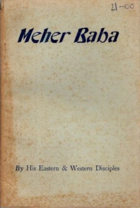 MEHER BABA. By His Eastern, Western Disciples