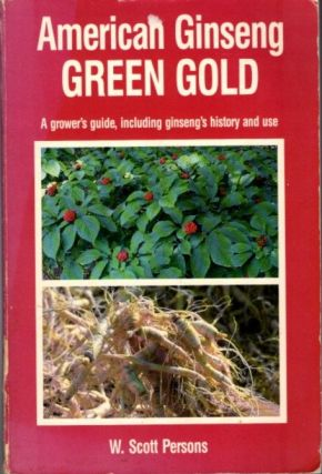 AMERICAN GINSENG; Green Gold. W. Scott Persons