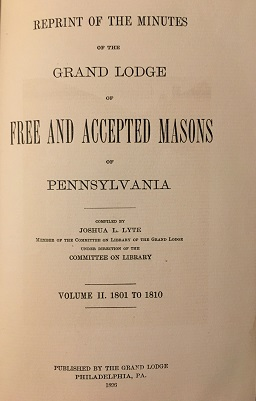 REPRINT OF THE MINUTES OF THE GRAND LODGE OF FREE AND ACCEPTED MASONS OF PENNSYLVANIA 1801 - 1809.
