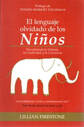 EL LANGUAJE OLVIDADO DE LOS NIÑOS; A Journey in Living Authentically. Lillian Firestone