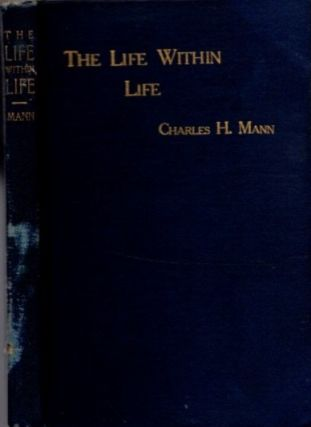 THE LIFE WITHIN LIFE; A Popular Setting Forth Of Swedenborg's Doctrine Of Degrees. Charles H. Mann