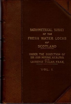 BATHYMETRICAL SURVEY OF THE SCOTTISH FRESH-WATER LOCHS DURING THE YEARS 1897 TO 1909; Report on...