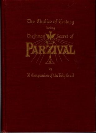 THE CHALICE OF ECSTASY; Being a Magical and Qabalistic Interpretation of the Drama of Parzival....